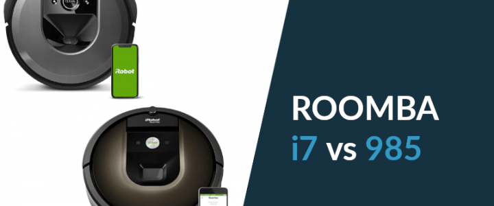 Your Ultimate Guide on Comparing Roomba i7 vs. Roomba 985 [+COMPARISON TABLE]