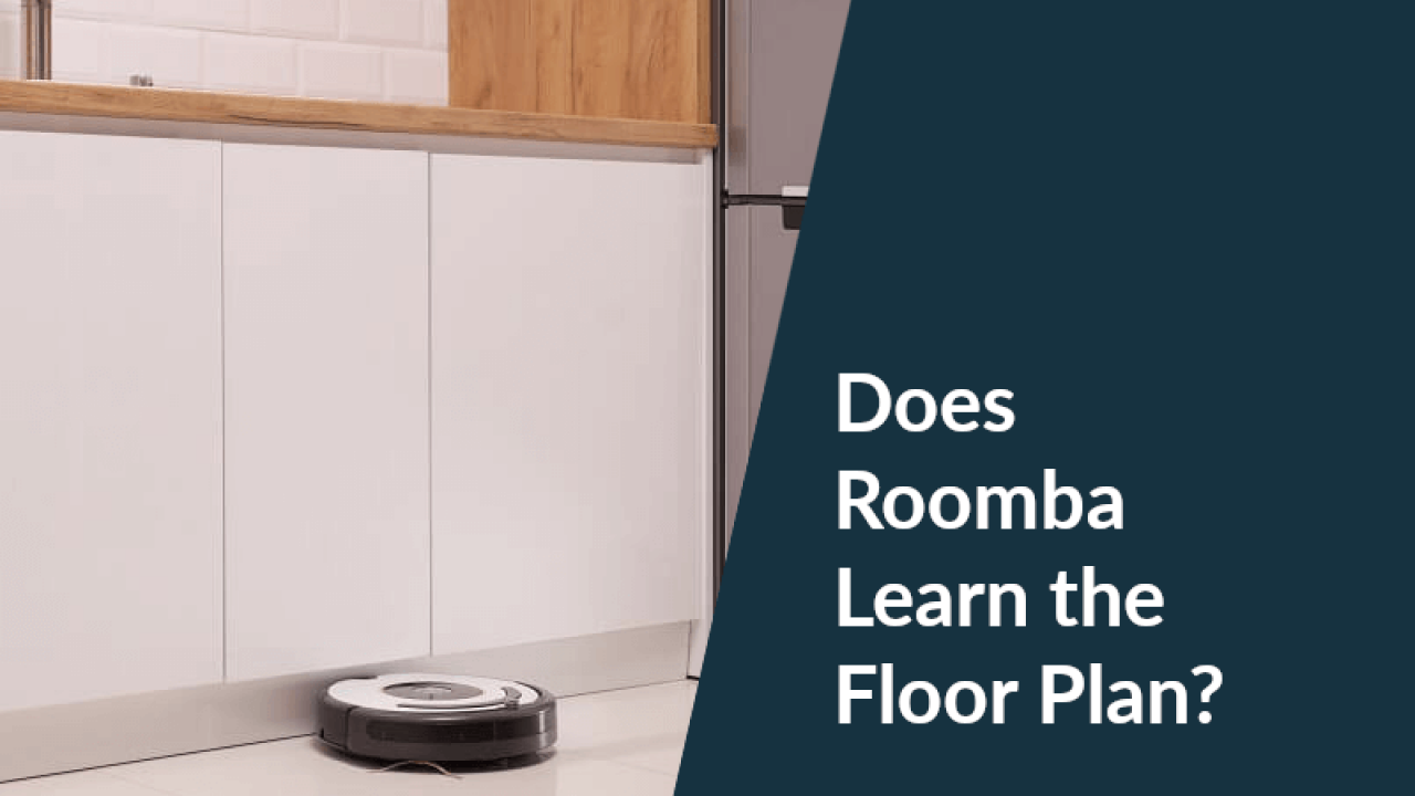 Does Roomba Learn The Floor Plan A Question You Do Not Want To Ask Anymore Robotage Guru