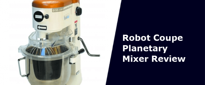 Robot Coupe Planetary Mixer Review: How Good Are They… Really?